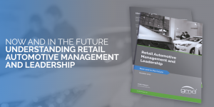 Now and in the Future – Understanding Retail Automotive Management and Leadership